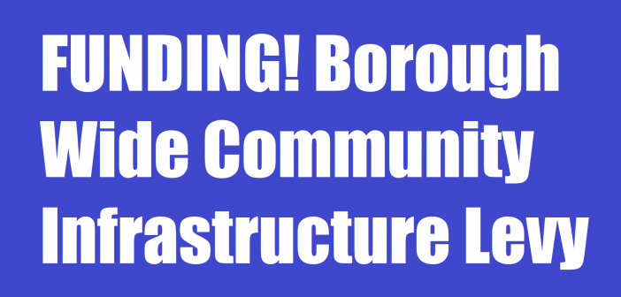 FUNDING! Borough Wide Community Infrastructure Levy.